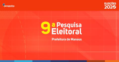 Eleições 2020 - 9ª Pesquisa Eleitoral - Prefeitura de Manaus