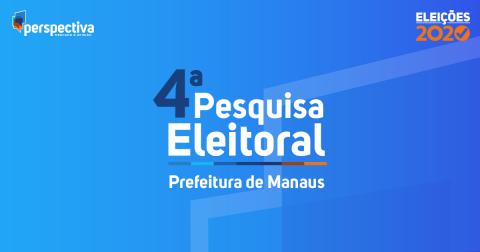 4ª Pesquisa Eleitoral - Prefeitura de Manaus