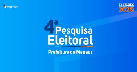Eleições 2020, 4a Pesquisa Eleitoral para Prefeito de Manaus