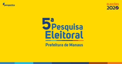 Eleições 2020, 5ª Pesquisa Eleitoral para Prefeito de Manaus
